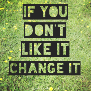 If you don't like it, change it