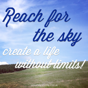Reach for the sky create a life without limits - Your Happy Life